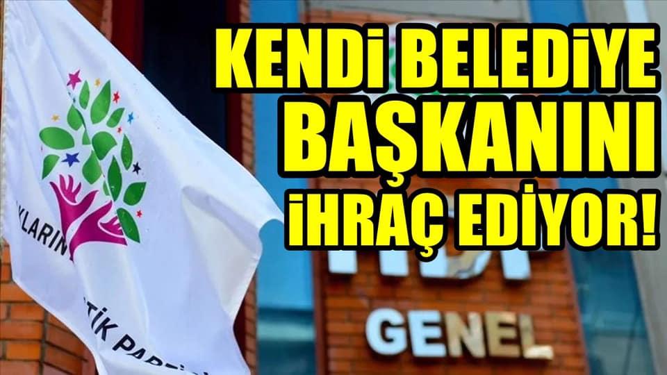 HDP Kendi Belediye Başkanı'nı İhraç Ediyor!