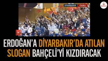 Erdoğan'a Diyarbakır'da atılan slogan Bahçeli'yi kızdıracak